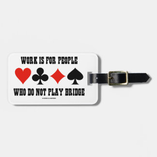 Work Is For People Who Do Not Play Bridge Luggage Tag