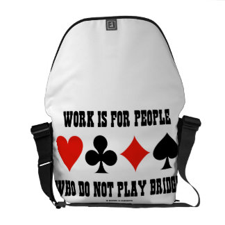 Work Is For People Who Do Not Play Bridge Courier Bag
