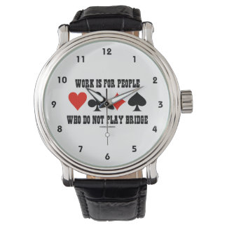 Work Is For People Who Do Not Play Bridge Wrist Watch