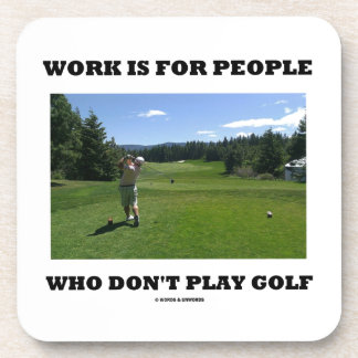 Work Is For People Who Don t Play Golf Beverage Coaster
