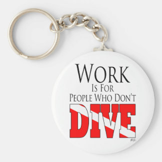Work is for people who don't dive keychain