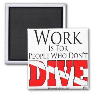 Work is for people who don't dive Magnet