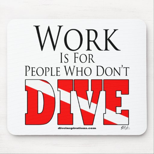 Work is for people who don't dive MousePad