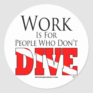 Work is for people who don't dive stickers
