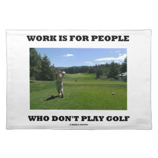 Work Is For People Who Don't Play Golf Cloth Placemat