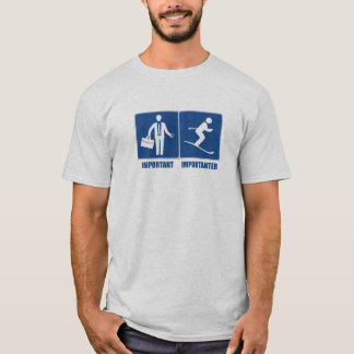 Work Is Important, Skiing Is Importanter T-Shirt