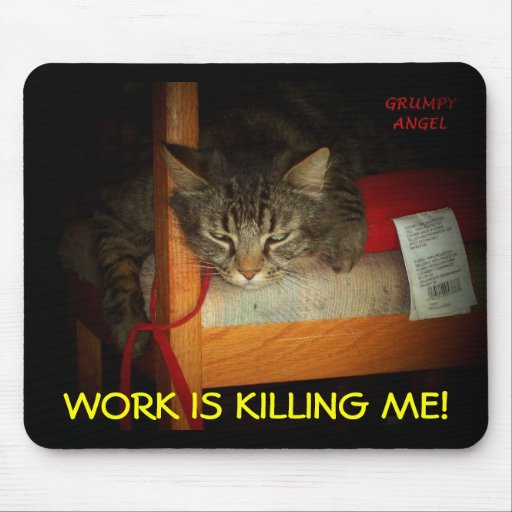 WORK IS KILLING ME MOUSE PAD
