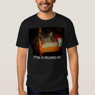 WORK IS KILLING ME T-Shirt