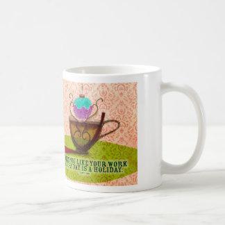 WORK IS LOVE - WHAT MY TEA SAYS TO ME COFFEE MUG