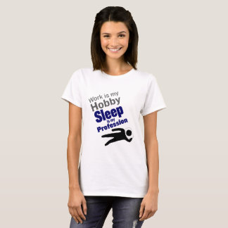 Work is my Hobby, Sleep is my Profession T-Shirt