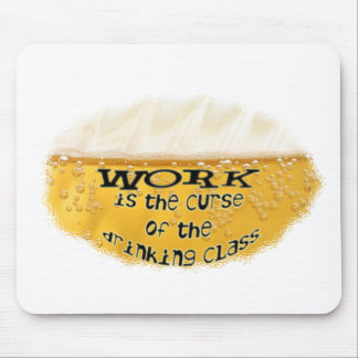 WORK is the CURSE of the DRINKING CLASS Mouse Pad