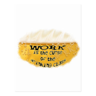 WORK is the CURSE of the DRINKING CLASS Postcard