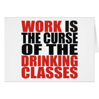 Work is the Curse of the Drinking Classes Card