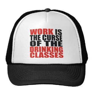 Work is the Curse of the Drinking Classes Trucker Hat