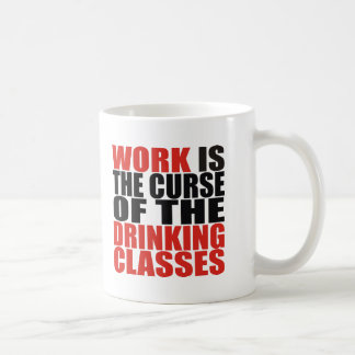 Work is the Curse of the Drinking Classes Classic White Coffee Mug