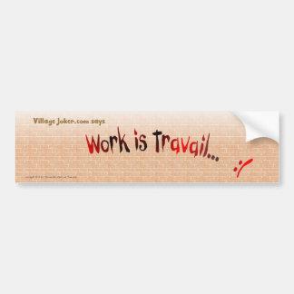 Work Is Travail... Bumper Sticker