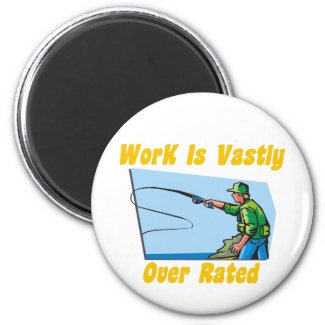 Work Is Vastly Over Rated Magnet magnet
