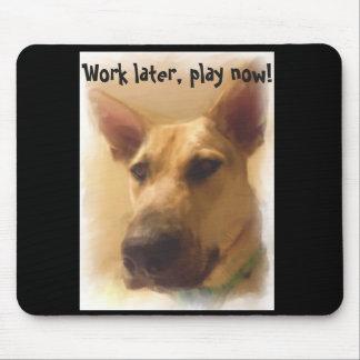 Work later, play now   German Shepherd Mousepad