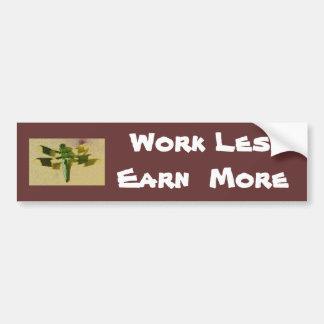 Work Less Earn  More Bumper Sticker