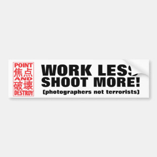 Work Less Shoot More! Bumper Sticker