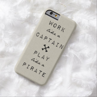 Work Like A Captain Play Like A Pirate Barely There iPhone 6 Case