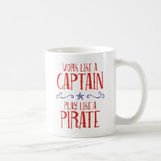"""""""Work Like a Captain, Play Like a Pirate"""" Funny Coffee Mug"""