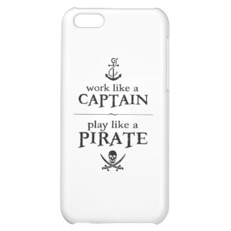 Work Like a Captain, Play Like a Pirate iPhone 5C Cases
