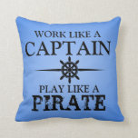 Work Like A Captain, Play Like A Pirate Pillow