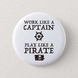 Work Like a Captain, Play Like a Pirate Pinback Button