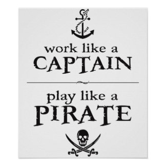 Work Like a Captain, Play Like a Pirate Posters