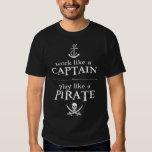 Work Like a Captain, Play Like a Pirate T-shirts