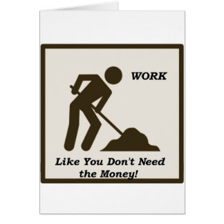 Work...Like You Don't Need The Money! Card