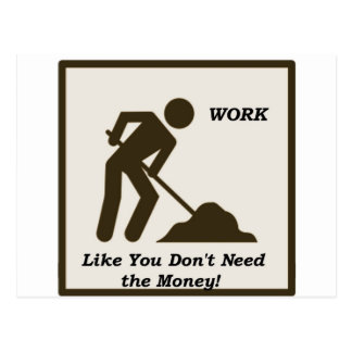 Work...Like You Don't Need The Money! Postcard