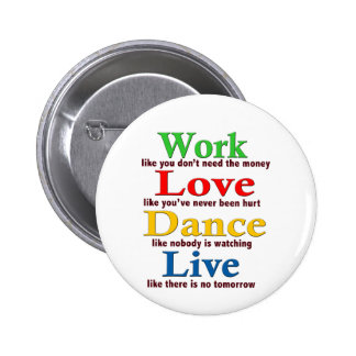 Work, Love Dance, Live Pinback Button