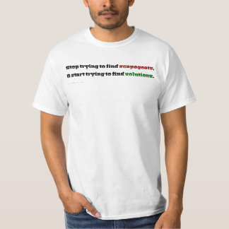 Work on solutions and stop blaming everyone else T-Shirt