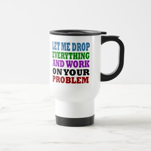 Work On Your Problems Mugs