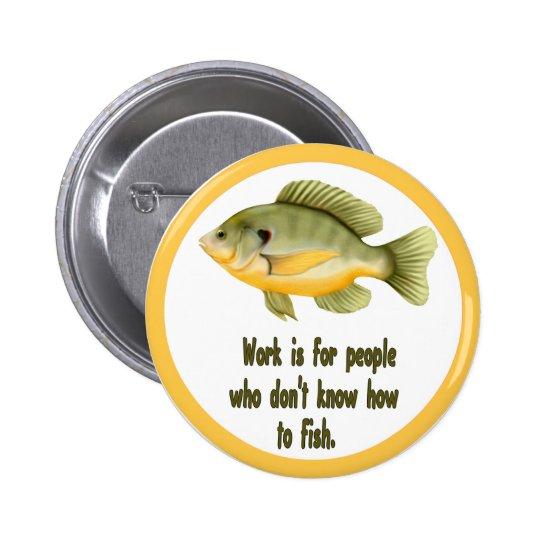 Work or Fish Pinback Button