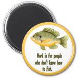 Work or Fish Refrigerator Magnet