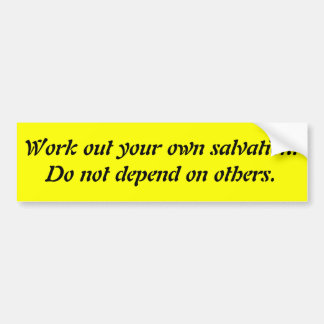 Work out your own salvation. Do not depend on o... Bumper Sticker