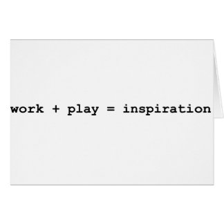 work + play = inspiration card