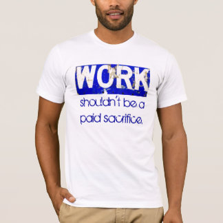Work Sacrifice T-Shirt