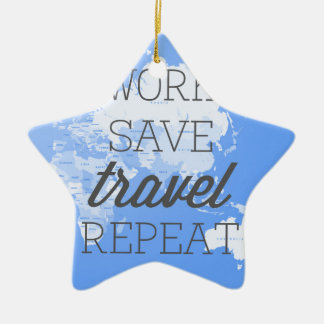 Work Save Travel Repeat Ceramic Ornament