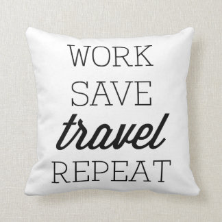 Work Save Travel Repeat Throw Pillow