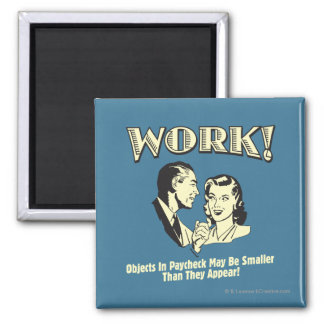 Work: Smaller Than They Appear Magnet