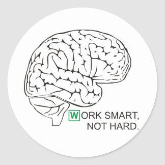 Work smart, not hard classic round sticker