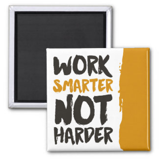 Work Smarter Not Harder Magnet