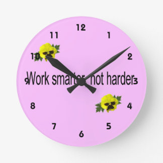 Work Smarter, Not Harder Round Clock