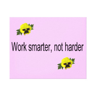 Work Smarter Stretched Canvas Print