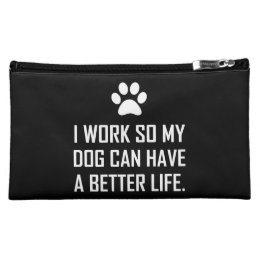 Work So Dog Better Life Cosmetic Bag
