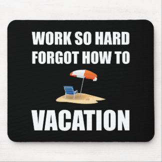 Work So Hard Forgot How To Vacation Mouse Pad